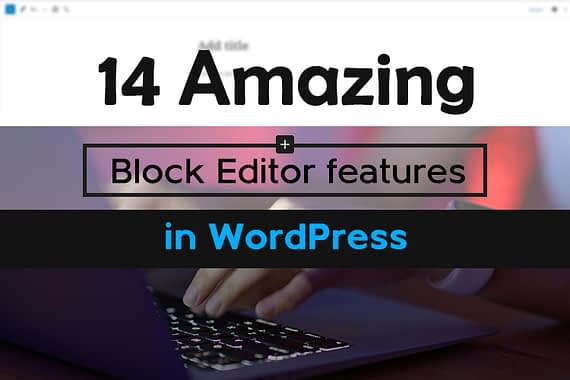 14 Amazing Block Editor Features in WordPress